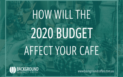 HOW WILL THE 2020 BUDGET AFFECT YOUR CAFE