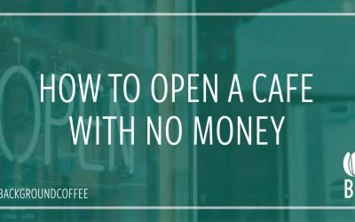 HOW TO START A NEW CAFE WITH NO MONEY?