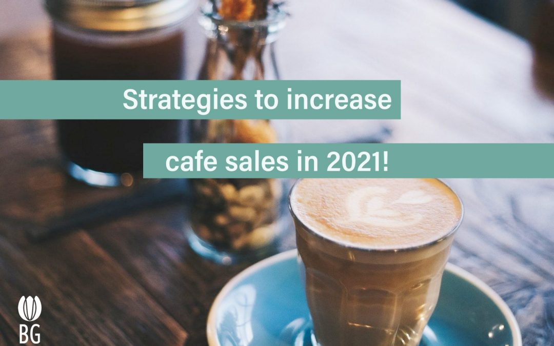 increase cafe sales: tried and tested strategies for 2021
