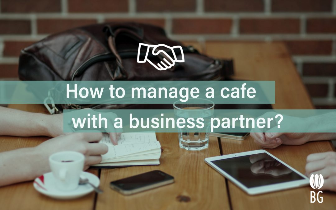 HOW TO RUN A CAFE WITH BUSINESS PARTNER